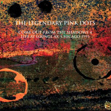 Come Out From The Shadows 4 - Live At Lounge Ax Chicago 1993 - The Legendary Pink Dots