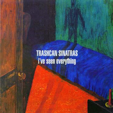 I've Seen Everything - The Trash Can Sinatras