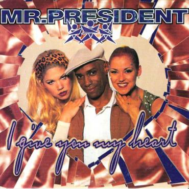 I Give You My Heart - Mr. President