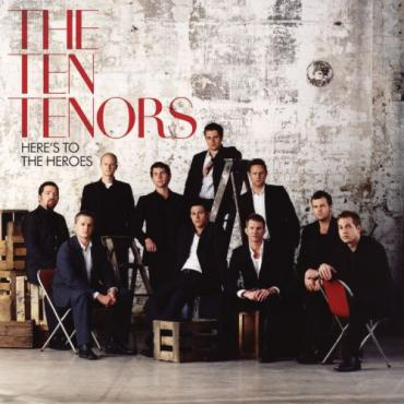Here's To The Heroes - The Ten Tenors