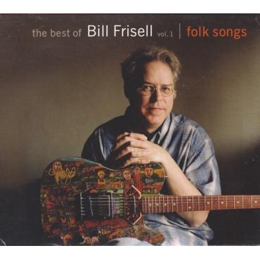 The Best Of Bill Frisell Vol. 1 Folk Songs - Bill Frisell