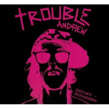 Trouble Andrew: Remixed - Remastered - Trouble Andrew